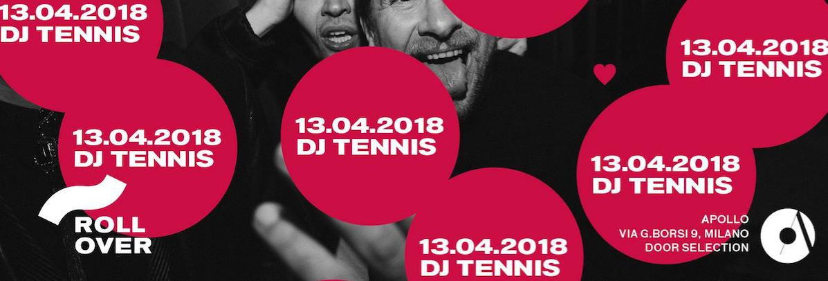 """13.04.2018 ROLLOVER W/ DJ TENNIS"""